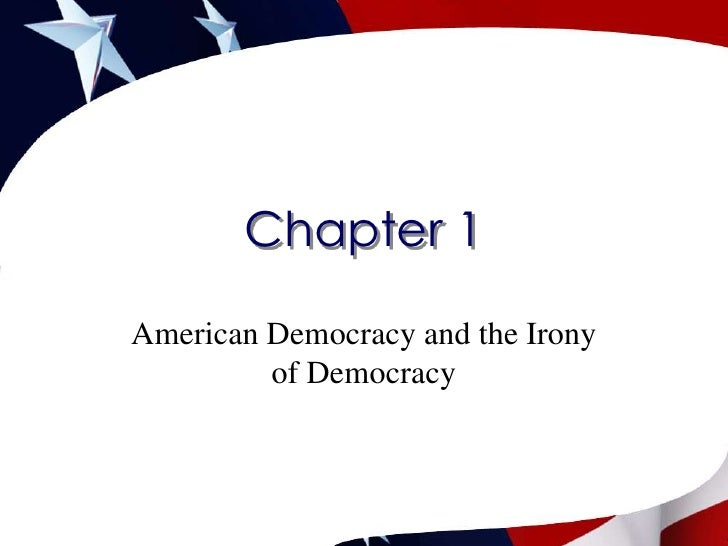 Chapter 1<br />American Democracy and the Irony of Democracy<br />
