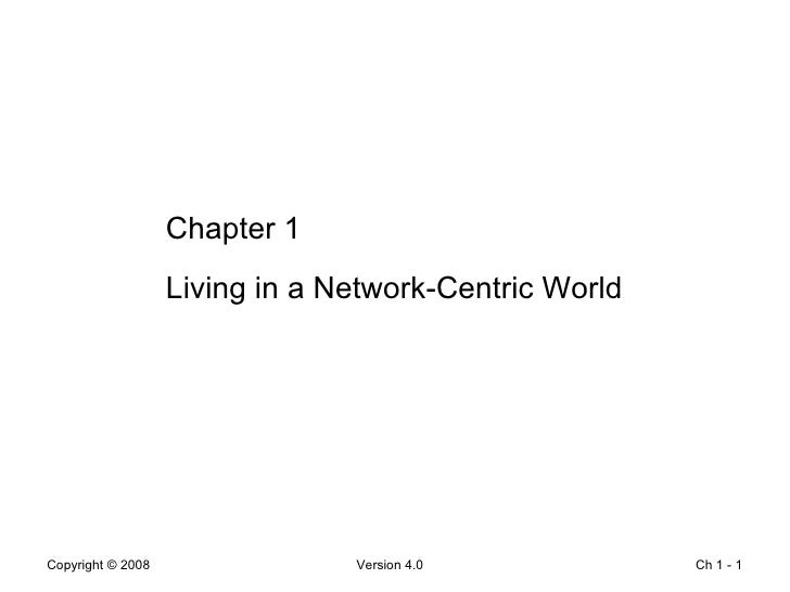 Ch 1 -  Chapter 1 Living in a Network-Centric World