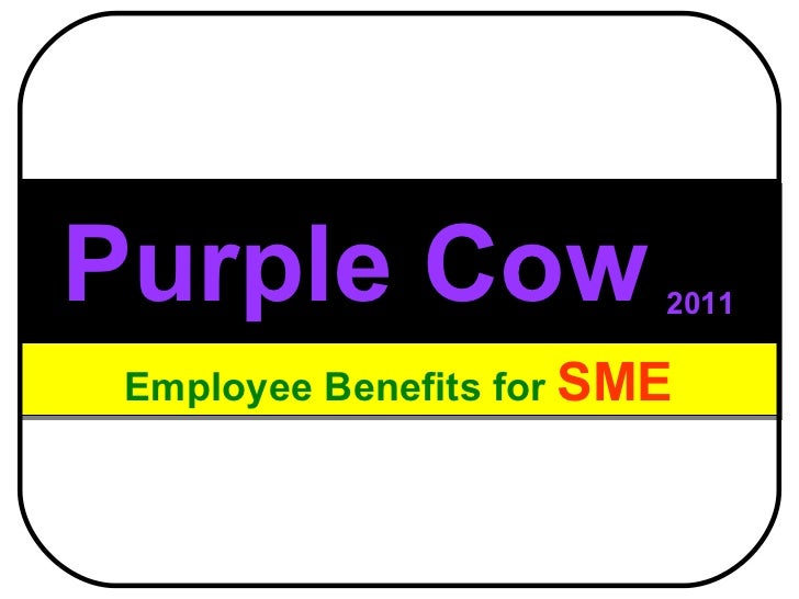 Purple Cow   2011 Employee Benefits for  SME