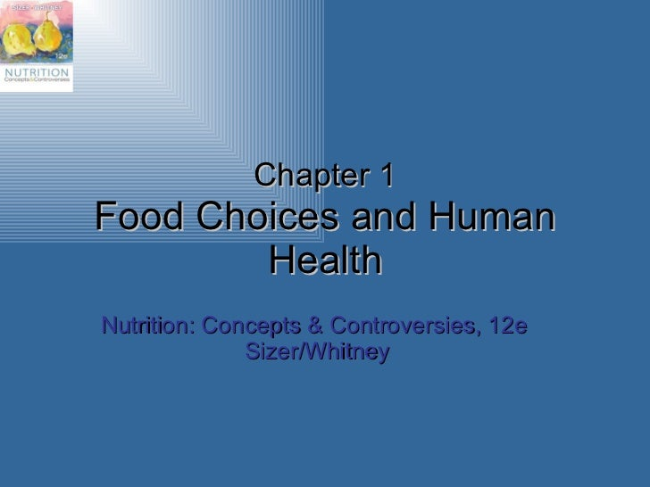 Chapter 1 Food Choices and Human Health Nutrition: Concepts & Controversies, 12e  Sizer/Whitney