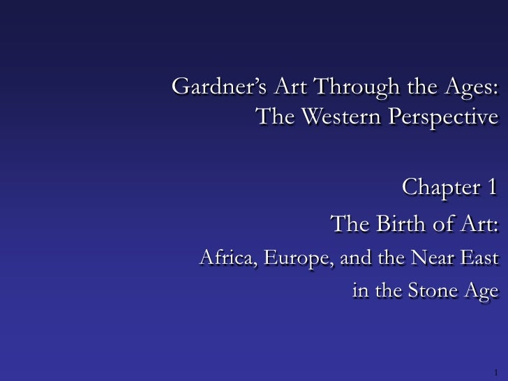 1<br />Gardner's Art Through the Ages:The Western Perspective<br />Chapter 1<br />The Birth of Art:<br />Africa, Europe, a...
