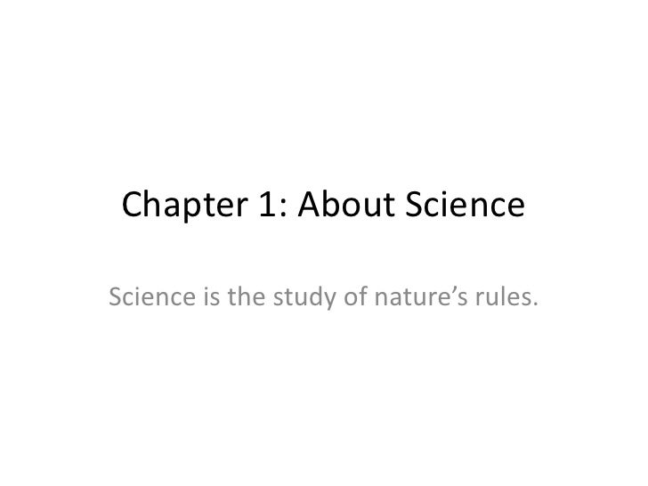 Chapter 1: About Science<br />Science is the study of nature's rules.<br />