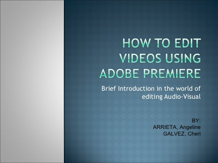 Brief Introduction in the world of editing Audio-Visual BY: ARRIETA, Angeline GALVEZ, Cheri