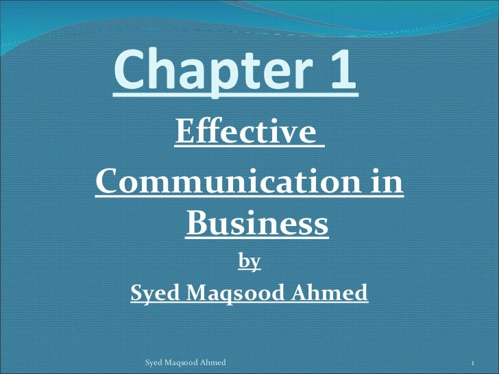 Chapter 1   EffectiveCommunication in    Business                       by Syed Maqsood Ahmed  Syed Maqsood Ahmed        1