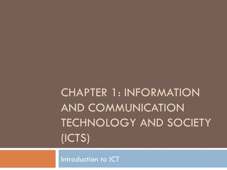 CHAPTER 1: INFORMATIONAND COMMUNICATIONTECHNOLOGY AND SOCIETY(ICTS)Introduction to ICT