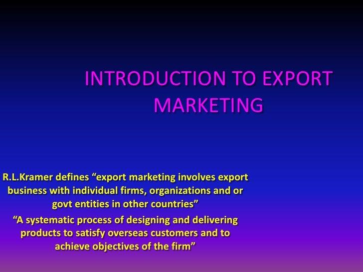 """INTRODUCTION TO EXPORT                       MARKETINGR.L.Kramer defines """"export marketing involves export business with i..."""