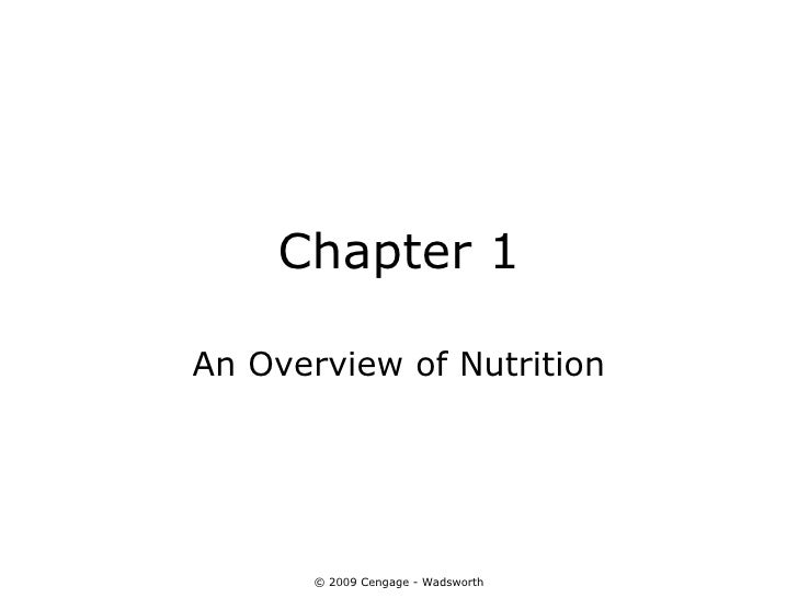 Chapter 1An Overview of Nutrition       © 2009 Cengage - Wadsworth