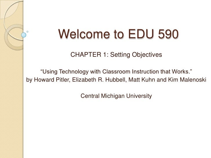 "Welcome to EDU 590                CHAPTER 1: Setting Objectives     ""Using Technology with Classroom Instruction that Work..."