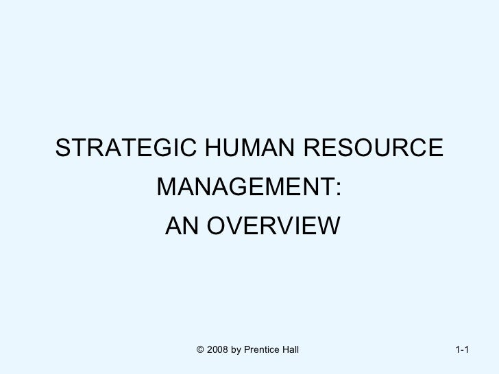 STRATEGIC HUMAN RESOURCE      MANAGEMENT:      AN OVERVIEW        © 2008 by Prentice Hall   1-1