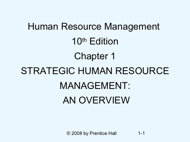 Human Resource Management          10th Edition           Chapter 1STRATEGIC HUMAN RESOURCE       MANAGEMENT:       AN OVE...