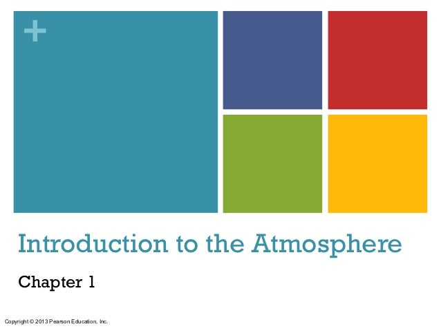 +     Introduction to the Atmosphere     Chapter 1Copyright © 2013 Pearson Education, Inc.