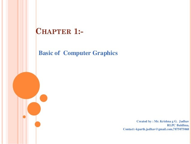 CHAPTER 1:-Basic of Computer Graphics                                      Created by : Mr. Krishna g G. Jadhav           ...