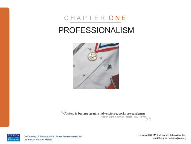 """CHAPTER ONE                              PROFESSIONALISM                                """"  Cookery is become an art, a nob..."""