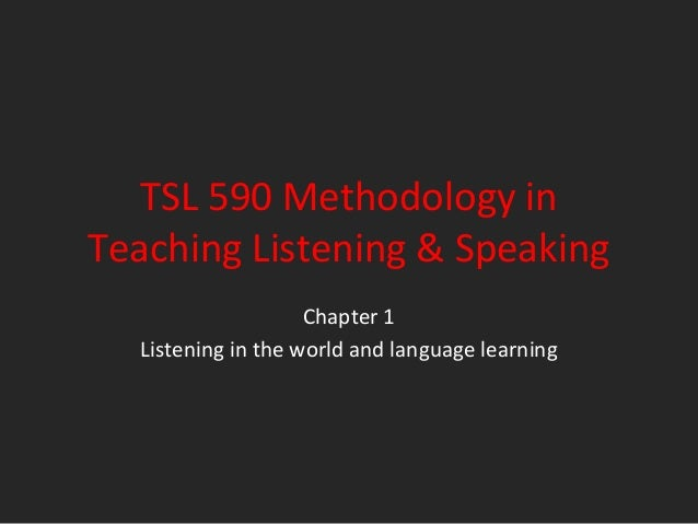 TSL 590 Methodology inTeaching Listening & Speaking                    Chapter 1  Listening in the world and language lear...