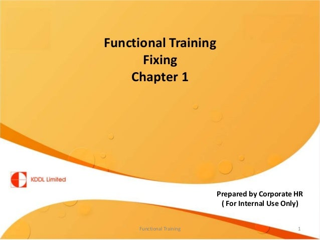 Functional TrainingFixingChapter 1Prepared by Corporate HR( For Internal Use Only)1Functional Training