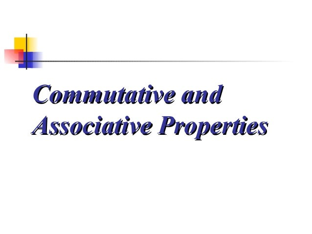 Commutative andCommutative and Associative PropertiesAssociative Properties