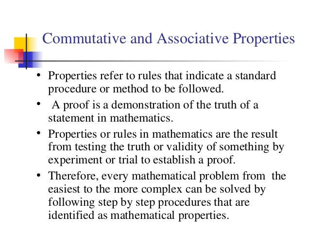 Commutative and Associative Properties • Properties refer to rules that indicate a standard procedure or method to be foll...