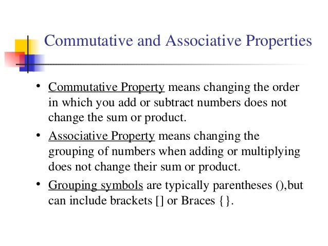 Commutative and Associative Properties • Commutative Property means changing the order in which you add or subtract number...