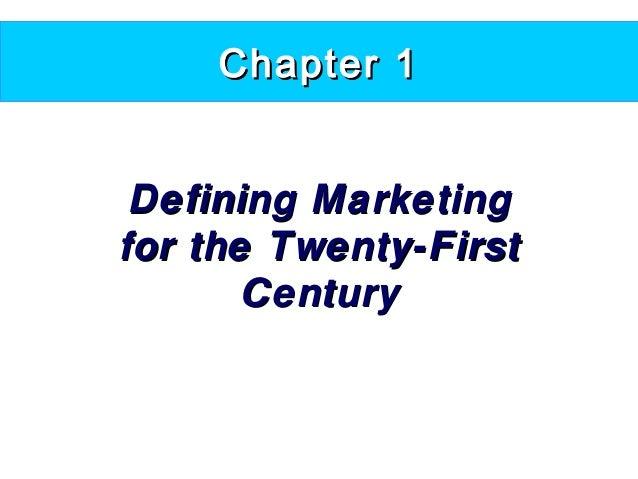 Chapter 1Chapter 1 Defining MarketingDefining Marketing for the Twenty-Firstfor the Twenty-First CenturyCentury