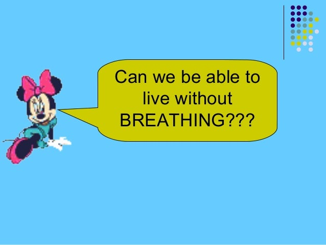 Can we be able to live without BREATHING???