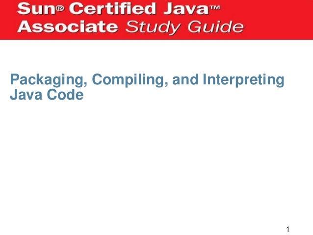 Packaging, Compiling, and Interpreting Java Code  1