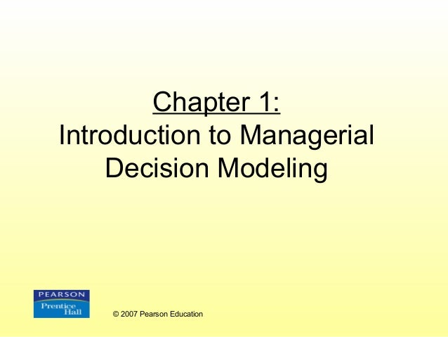 Chapter 1: Introduction to Managerial Decision Modeling  © 2007 Pearson Education