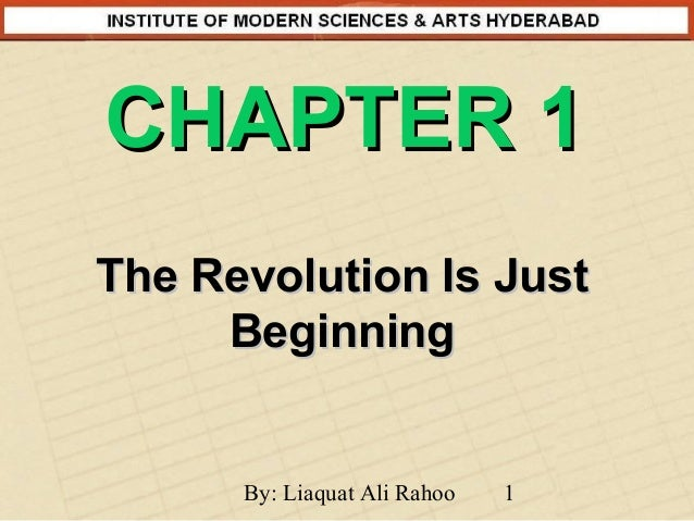CHAPTER 1 The Revolution Is Just Beginning  By: Liaquat Ali Rahoo  1