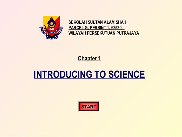 SEKOLAH SULTAN ALAM SHAH, PARCEL G, PERSINT 1, 62520 WILAYAH PERSEKUTUAN PUTRAJAYA  Chapter 1  INTRODUCING TO SCIENCE STAR...