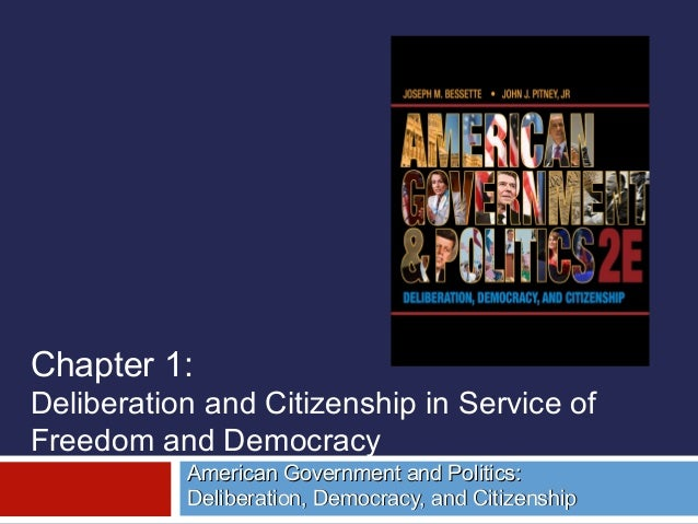Chapter 1: Deliberation and Citizenship in Service of Freedom and Democracy American Government and Politics: Deliberation...