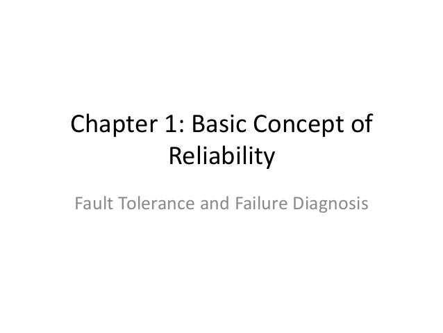 Chapter 1: Basic Concept of Reliability Fault Tolerance and Failure Diagnosis