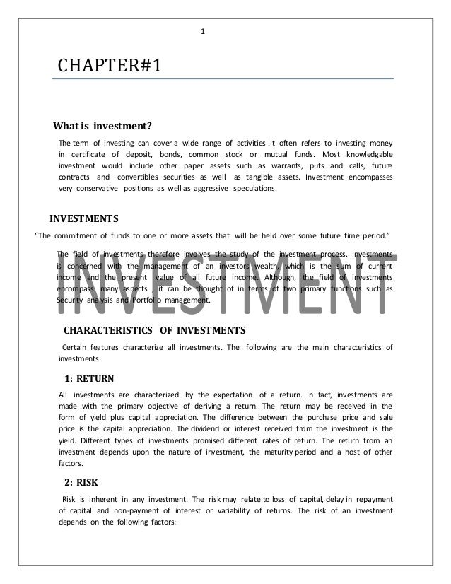 1  CHAPTER#1 What is investment? The term of investing can cover a wide range of activities .It often refers to investing ...