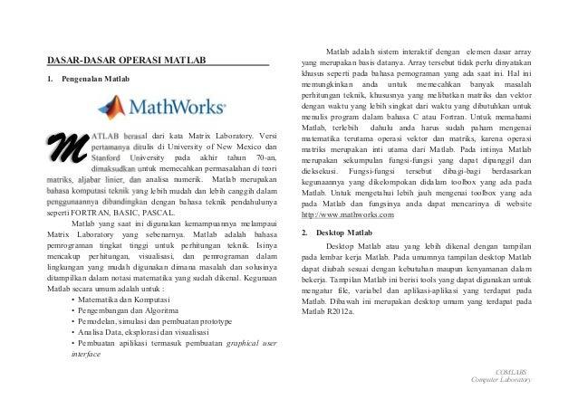COMLABS Computer Laboratory DASAR-DASAR OPERASI MATLAB 1. Pengenalan Matlab ATLAB berasal dari kata Matrix Laboratory. Ver...