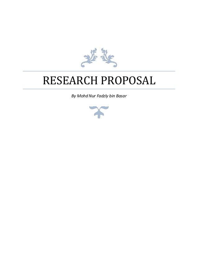 RESEARCH PROPOSAL By Mohd Nur Fadzly bin Basar