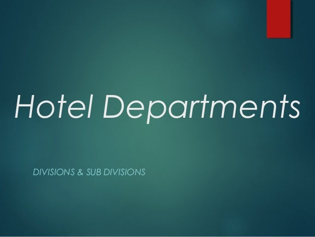 Hotel Departments DIVISIONS & SUB DIVISIONS