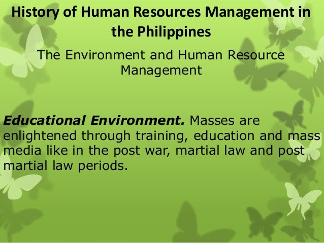 history of human resource management in the philippines The historical background of human resource management human resource management has changed in name various times throughout history the name change was mainly due to the change in social and.