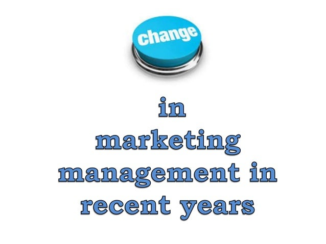 How has marketing management changed in recent years?