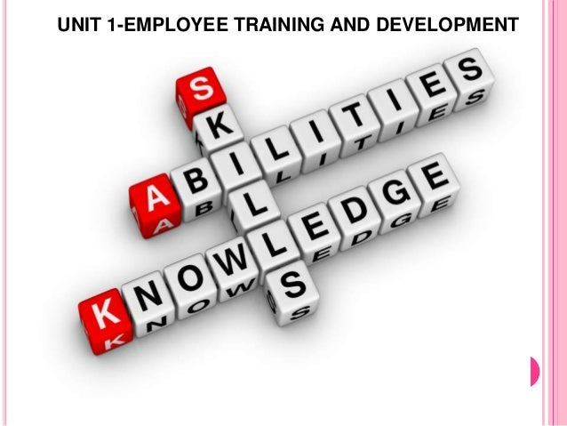 UNIT 1-EMPLOYEE TRAINING AND DEVELOPMENT