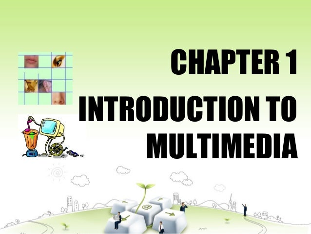 INTRODUCTION TO MULTIMEDIA CHAPTER 1