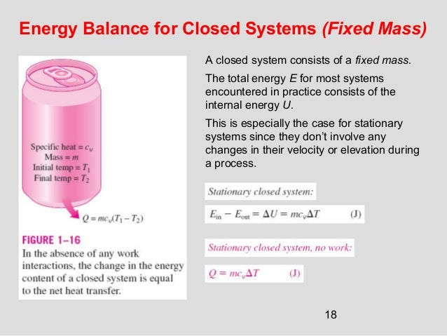 18 Energy Balance for Closed Systems (Fixed Mass) A closed system consists of a fixed mass. The total energy E for most sy...