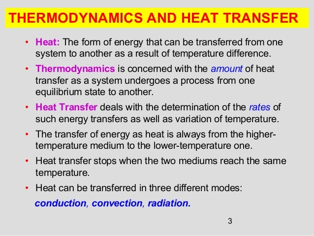 3 THERMODYNAMICS AND HEAT TRANSFER • Heat: The form of energy that can be transferred from one system to another as a resu...