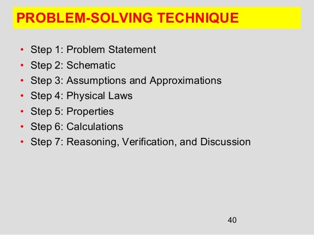 40 PROBLEM-SOLVING TECHNIQUE • Step 1: Problem Statement • Step 2: Schematic • Step 3: Assumptions and Approximations • St...