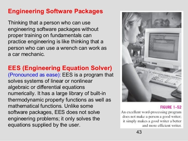 43 EES (Engineering Equation Solver) (Pronounced as ease): EES is a program that solves systems of linear or nonlinear alg...