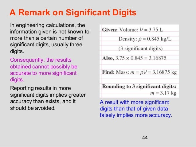 44 A Remark on Significant Digits In engineering calculations, the information given is not known to more than a certain n...