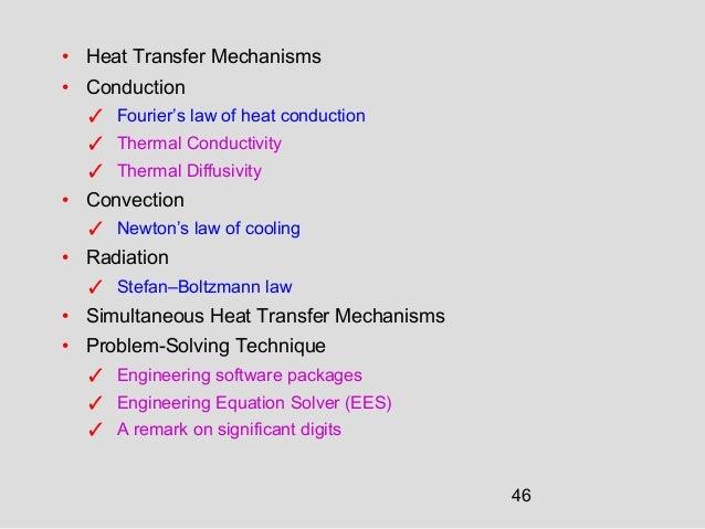 46 • Heat Transfer Mechanisms • Conduction ✓ Fourier's law of heat conduction ✓ Thermal Conductivity ✓ Thermal Diffusivity...