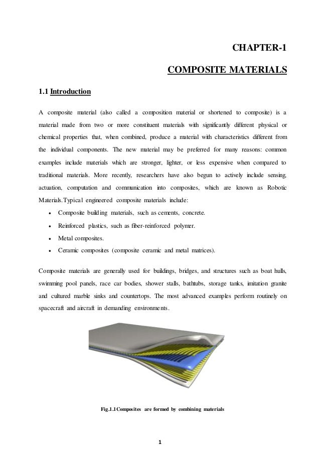 1 CHAPTER-1 COMPOSITE MATERIALS 1.1 Introduction A composite material (also called a composition material or shortened to ...