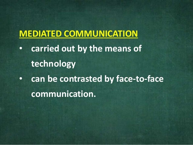 technology mass media and face to face communication The decline in verbal communication through technology has increased the simple text message has gone a long way to communicate with someone.