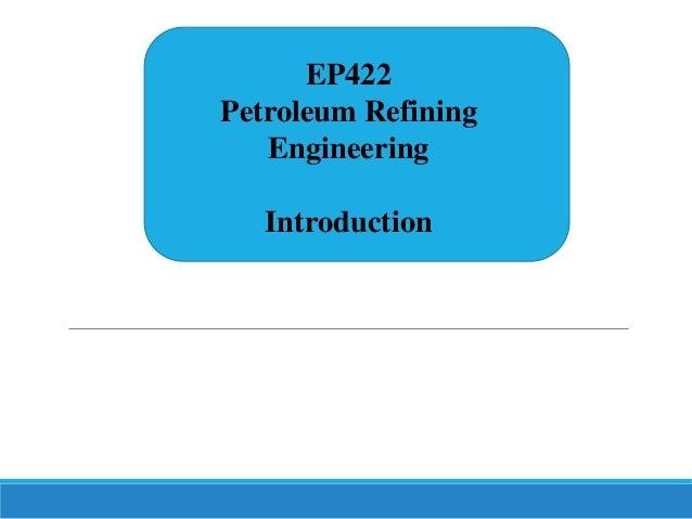 EP422 Petroleum Refining Engineering Introduction