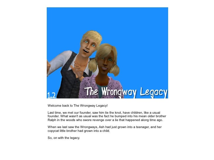 Welcome back to The Wrongway Legacy!  Last time, we met our founder, saw him tie the knot, have children, like a usual fou...