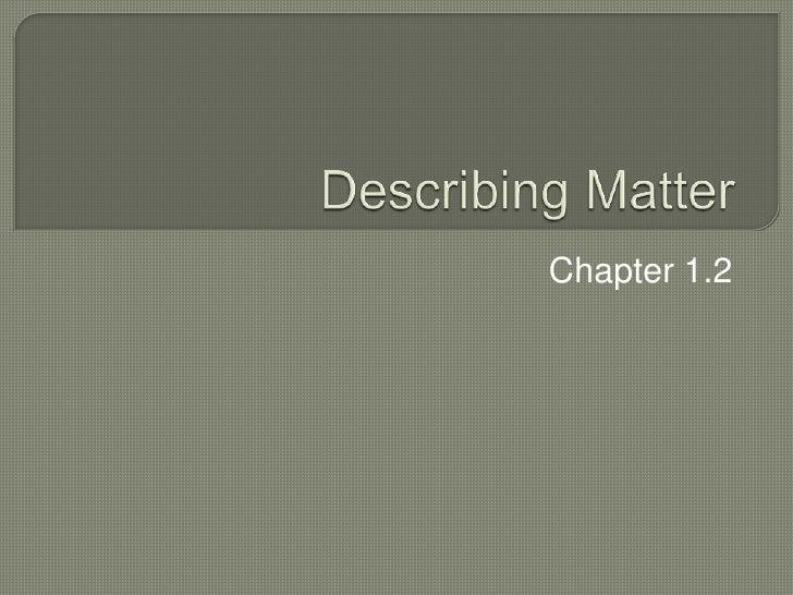 Describing Matter<br />Chapter 1.2<br />