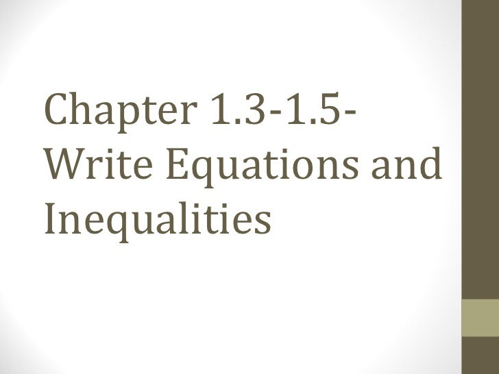 Chapter 1.3-1.5-Write Equations andInequalities
